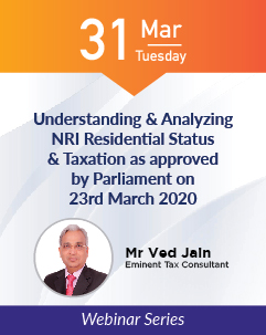 Webinar Series: Understanding & Analyzing NRI Residential Status & Taxation as approved by Parliament on 23rd March 2020