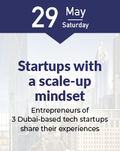 Startups with a scale-up mindset: Entrepreneurs of 3 Dubai-based tech startups share their experiences